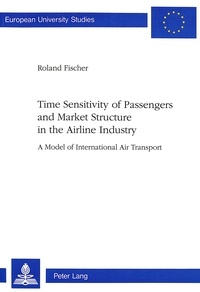 Roland Fischer - Time Sensitivity of Passengers and Market Structure in the Airline Industry - A Model of International Air Transport.