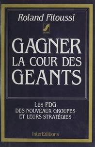 Roland Fitoussi - Gagner la cour des géants - Les PDG des nouveaux groupes et leurs stratégies.