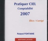 Pratiquer CIEL Comptabilité 2007- CD élève/corrigé - Roland Fontaine |