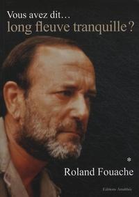 Roland Fouache - Vous avez dit... long fleuve tranquille ?.