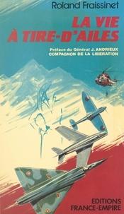 Roland Fraissinet et Paul Lengellé - La vie à tire d'ailes.