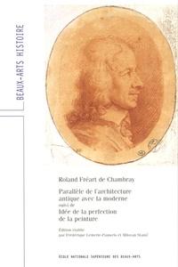 Roland Freart de Chambray - Parallèle de l'architecture antique avec la moderne - Suivi de Idée de la perfection de la peinture.