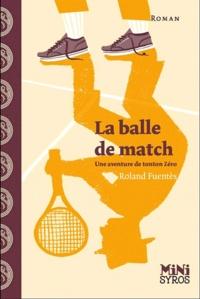 Roland Fuentès - La balle de match.