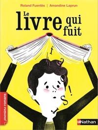 Roland Fuentès et Amandine Laprun - Le livre qui fuit.