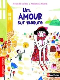 Roland Fuentès et Alexandra Huard - PREMIERS ROMANS  : Un amour sur mesure.