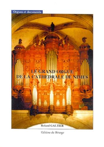 Roland Galtier - Le grand orgue de la cathédrale de Nîmes.