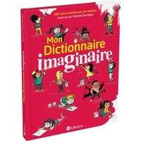 Roland Garrigue - Mon dictionnaire imaginaire - 200 mots inventés par les enfants.