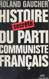 Roland Gaucher - Histoire secrète du Parti communiste français - 1920-1974.