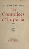 Roland Gaucher - Les complices d'Impéria.