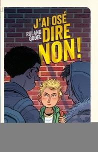 Roland Godel - J'ai osé dire non !.