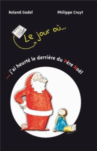 Roland Godel et Philippe Cruyt - Le jour où... j'ai heurté le derrière du Père Noël.