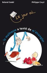 Roland Godel et Philippe Cruyt - Le jour où... la maîtresse a tenté de m'étrangler.