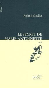 Roland Goeller - Le secret de Marie-Antoinette.