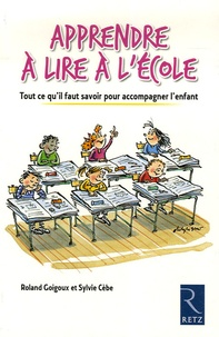 Apprendre à lire à l'école- Tout ce qu'il faut savoir pour accompagner l'enfant - Roland Goigoux |