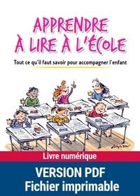 Livres gratuits téléchargeables Apprendre à lire à l'école  - Tout ce qu'il faut savoir pour accompagner l'enfant iBook DJVU 9782725661346