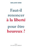 Roland Gori - Faut-il renoncer à la liberté pour être heureux ?.