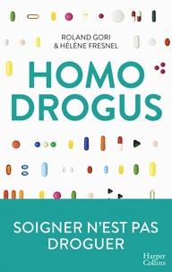 Roland Gori et Hélène Fresnel - Homo Drogus - Soigner n'est pas droguer.