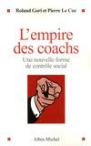 Roland Gori et Pierre Le Coz - L'empire des coachs - Une nouvelle forme de contrôle social.