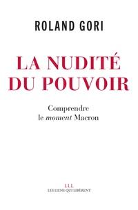 Roland Gori - La nudité du pouvoir - Comprendre le moment Macron.