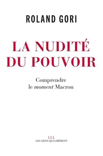 La nudité du pouvoir. Comprendre le moment Macron