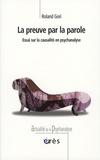 Roland Gori - La preuve par la parole - Essai sur la causalité en psychanalyse.