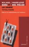 Roland Gori et Marie-José Del Volgo - La Santé totalitaire - Essai sur la médicalisation de l'existence.