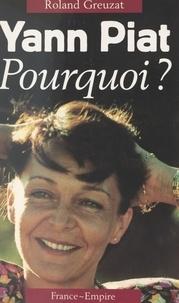 Roland Greuzat - Yann Piat, pourquoi ?.