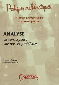 Roland Groux et Philippe Soulat - Analyse - La convergence vue par les problèmes.