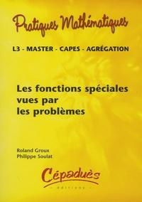 Roland Groux et Philippe Soulat - Les fonctions spéciales vues par les problèmes.