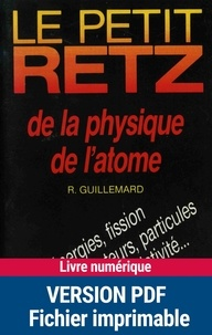 Roland Guillemard - Le Petit Retz de la physique de l'atome - Energies, fission, fusion, générateurs, particules, radioactivité, relativité....
