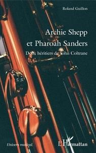 Roland Guillon - Archie Shepp et Pharoah Sanders - Deux héritiers de John Coltrane.