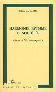 Roland Guillon - Harmonie, rythme et sociétés - Genèse de l'art contemporain.