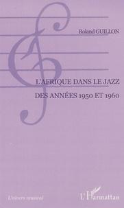 Roland Guillon - L'Afrique dans le jazz des années 1950 et 1960.