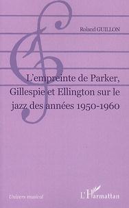 Roland Guillon - L'empreinte de Parker, Gillespie et Ellington sur le jazz des années 1950-1960.