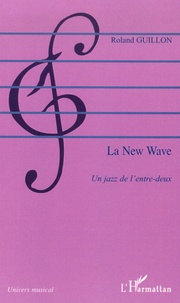 Roland Guillon - La New Wave - Un jazz de l'entre-deux.