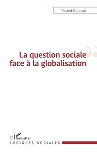 Roland Guillon - La question sociale face à la globalisation.