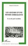 Roland Guillon - Les avatars d'une pensée dirigeante - Le cas du Parti socialiste.