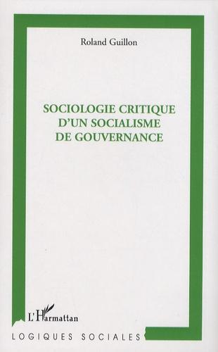 Roland Guillon - Sociologie critique d'un socialisme de gouvernance.