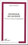 Roland Guillon - Sociologie de l'activité - Une lecture critique de la globalisation.