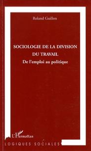 Roland Guillon - Sociologie de la division du travail - De l'emploi au politique.