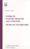 Roland Guillot - L'épreuve d'ancien français aux concours - Fiches de vocabulaire.