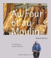 Roland Guinet - Au Four et au Moulin - De l'Histoire... et des histoires.