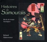 Roland Habersetzer - Histoires de samouraïs - Récits de temps héroïques.