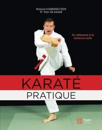 Roland Habersetzer - Karaté pratique - Du débutant à la ceinture noire, programmes jusqu'au 6e Dan.