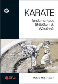 Roland Habersetzer - Karaté - Fondamentaux Shotokan et Wado-Ryu.