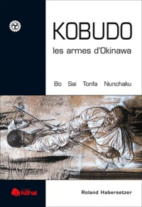 Roland Habersetzer - Kobudo, les armes d'Okinawa - Bo, sai, Nunchaku, Tonfa.