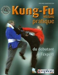 Roland Habersetzer - Kung-Fu (Wushu) pratique - Du débutant à l'expert.
