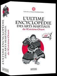 Roland Habersetzer et Gabrielle Habersetzer - L'ultime encyclopédie des arts martiaux de l'Extrême-Orient.