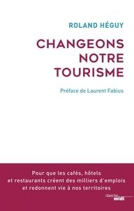 Téléchargez gratuitement le format pdf ebook Changeons notre tourisme par Roland Heguy RTF MOBI