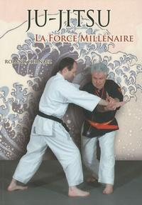 Roland Hernaez - Ju-Jitsu La force millénaire - Du ju-jitsu traditionnel au nihon tai-jitsu moderne.